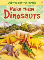 Make These Dinosaurs by Iain Ashman