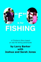 F is for Fishing by Larry Barker with Joshua and Sarah Jones