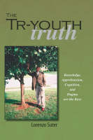 The Tr-Youth Truth Knowledge, Apprehension, Cognition, and Dogma are the Keys by Lorenzo Suter