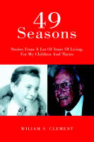 49 Seasons Stories From A Lot Of Years Of Living, For My Children And Theirs by Wiliam S. Clement