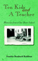 Ten Kids and a Teacher, Memories from a One Room School by Frankie Beathard Rathbun