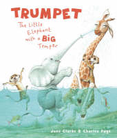 Trumpet The Little Elephant with a Big Temper by Jane Clarke