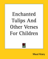 Enchanted Tulips And Other Verses For Children by Maud Keary