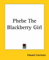 Phebe The Blackberry Girl by Edward Livermore