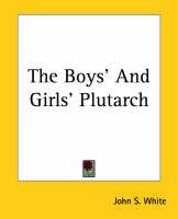 The Boys' And Girls' Plutarch by John S. White
