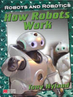 Robots and Robotics How Robots Work Macmillan Library by Tony Hyland