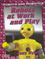 Robots and Robotics at Work and Play Macmillan Library by Tony Hyland