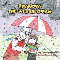 Grandpa the Weatherman by Deborah Raymond