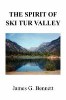 The Spirit of Ski Tur Valley by James G. Bennett