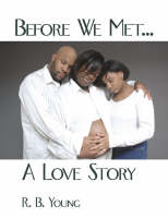 Before We Met...a Love Story by R B Young