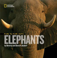 Face to Face with Elephants by Dereck Joubert, Beverly Joubert