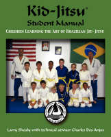 Kid-Jitsu Student Manual - Children Learning the Art of Brazilian Jiu-Jitsu by Larry Shealy