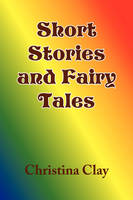 Short Stories and Fairy Tales by Christina Clay