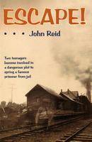 Escape! Two Teenagers Become Involved in a Dangerous Plot to Spring a Famous Prisoner from Jail by John Reid