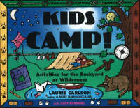 Kids Camp! Activities for the Backyard or Wilderness by Laurie M. Carlson, Judith Dammel