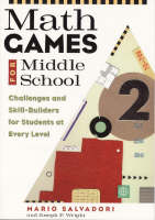 Math Games for Middle School Challenges and Skill-Builders for Students at Every Level by Mario Salvadori, Joseph P. Wright