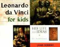 Leonardo Da Vinci for Kids His Life and Ideas - 21 Activities by Janis Herbert