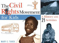 The Civil Rights Movement for Kids A History with 21 Activities by Mary C. Turck