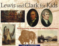 Lewis and Clark for Kids Their Journey of Discovery with 21 Activities by Janis Herbert