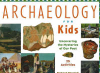 Archaeology for Kids Uncovering the Mysteries of Our Past, 25 Activities by Richard Panchyk