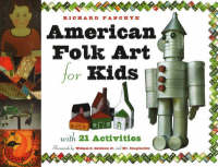 American Folk Art for Kids With 21 Activities by Richard Panchyk, William C. Ketchum