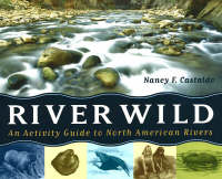 River Wild An Activity Guide to North American Rivers by Nancy F. Castaldo