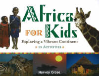 Africa for Kids Exploring a Vibrant Continent, 19 Activities by Harvey Croze