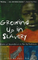 Growing Up in Slavery Stories of Young Slaves as Told by Themselves by Yuval Taylor