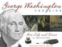 George Washington for Kids His Life and Times with 21 Activities by Brandon Marie Miller