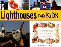 Lighthouses for Kids History, Science, and Lore with 21 Activities by Katherine L. House