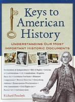 Keys to American History Understanding Our Most Important Historic Documents by Richard Panchyk