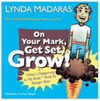 On Your Mark, Get Set Grow! A What's Happening to My Body? Book for Younger Boys by Lynda Madaras, Paul Gilligan