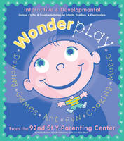 The Wonderplay Interactive and Developmental Games, Crafts, and Creative Activities for Infants, Toddlers and Preschoolers by Fretta Reitzes, Beth Teitelman, Lois Alter Mark