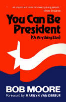You Can be President Or Anything Else by H. Moore
