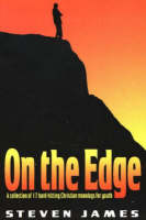 On the Edge A Collection of 17 Hard-Hitting Christian Monologs for Youth by Steven James