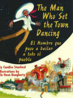 The Man Who Set the Town Dancing El Hombreque Puso Abailar a Todo El Pueblo by Candice Stanford