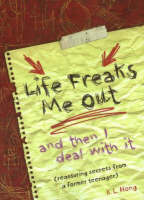 Life Freaks Me Out... and Then I Deal with it Reassuring Secrets from a Former Teenager by K. L. Hong