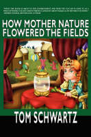 How Mother Nature Flowered the Fields by Tom Schwartz