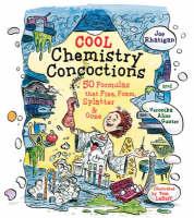 Cool Chemistry Concoctions 50 Formulas That Fizz, Foam, Splatter and Ooze by Joe Rhatigan, Veronika Alice Gunter