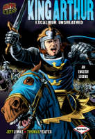 Graphic Universe: King Arthur Excalibur Unsheathed by Jeff Limke, Thomas Yeates