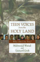 Teen Voices from the Holy Land Who am I to You? by Mahmoud Watad, Leonard M. Grob