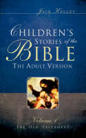 Children's Stories of the Bible the Adult Version by Jack Kelley