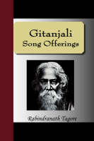 Gitanjali - Song Offerings by Noted Writer and Nobel Laureate Rabindranath Tagore