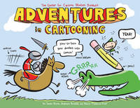 Adventures in Cartooning How to Turn Your Doodles into Comics by Alexis Frederick-Frost, Andrew Arnold, James Sturm
