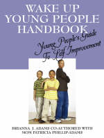 Wake Up Young People Handbook Young People's Guide To Self Improvement by Brianna, J Adams, Patricia, Phillip Adams