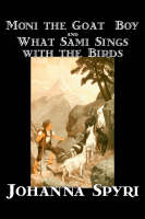 'Moni the Goat-Boy' and 'What Sami Sings with the Birds' by Johanna, Spyri