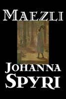 Maezli by Johanna Spyri, Charles, Wharton Stork