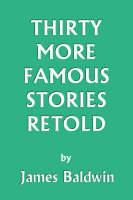 Thirty More Famous Stories Retold by James Baldwin