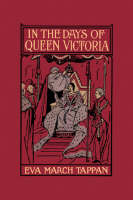 In the Days of Queen Victoria by Eva, March Tappan