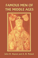 Famous Men of the Middle Ages by John , H. Haaren, A., B. Poland